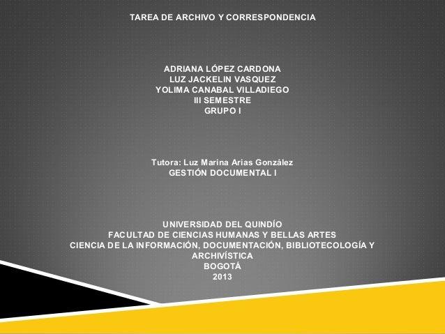 TAREA DE ARCHIVO Y CORRESPONDENCIA  ADRIANA LÓPEZ CARDONA LUZ JACKELIN VASQUEZ YOLIMA CANABAL VILLADIEGO III SEMESTRE GRUP...