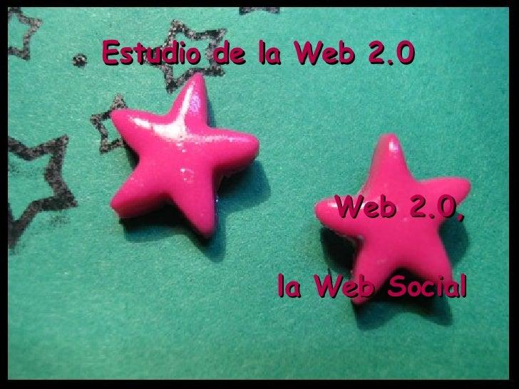 Estudio de la Web 2.0 Web 2.0, la Web Social