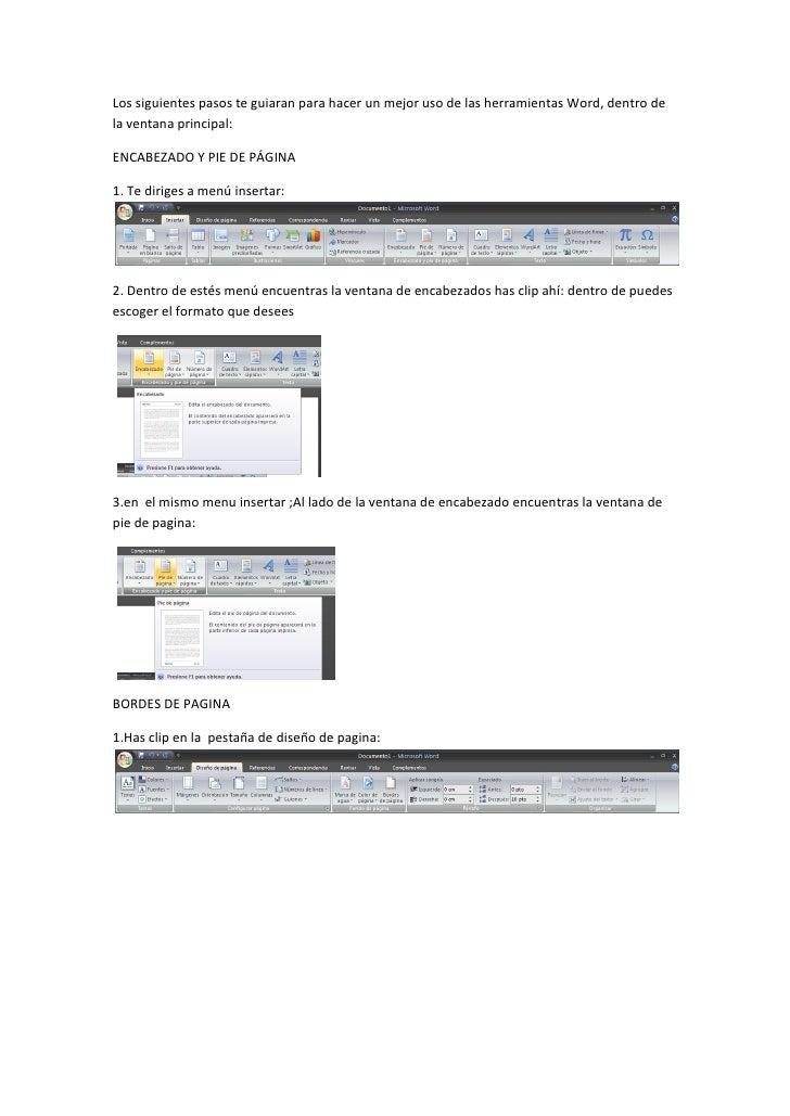 Los siguientes pasos te guiaran para hacer un mejor uso de las herramientas Word, dentro dela ventana principal:ENCABEZADO...