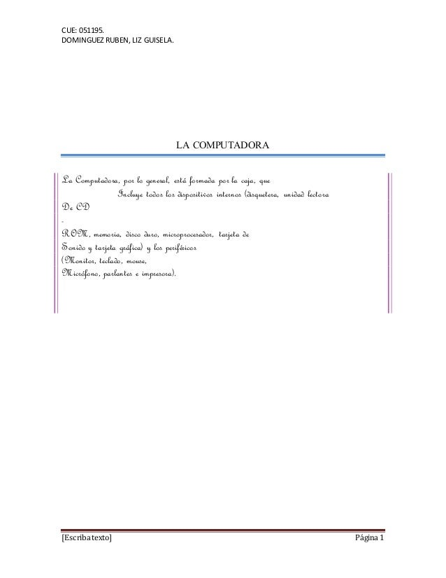 CUE: 051195. DOMINGUEZ RUBEN, LIZ GUISELA. [Escriba texto] Página 1 LA COMPUTADORA La Computadora, por lo general, está fo...