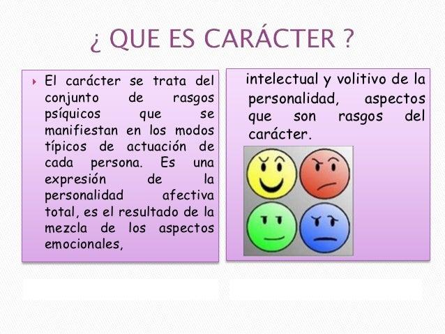    El carácter se trata del        intelectual y volitivo de la    conjunto      de      rasgos     personalidad,     asp...
