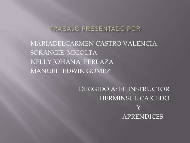 MARIADELCARMEN CASTRO VALENCIASORANGIE MICOLTANELLY JOHANA PERLAZAMANUEL EDWIN GOMEZ           DIRIGIDO A: EL INSTRUCTOR  ...