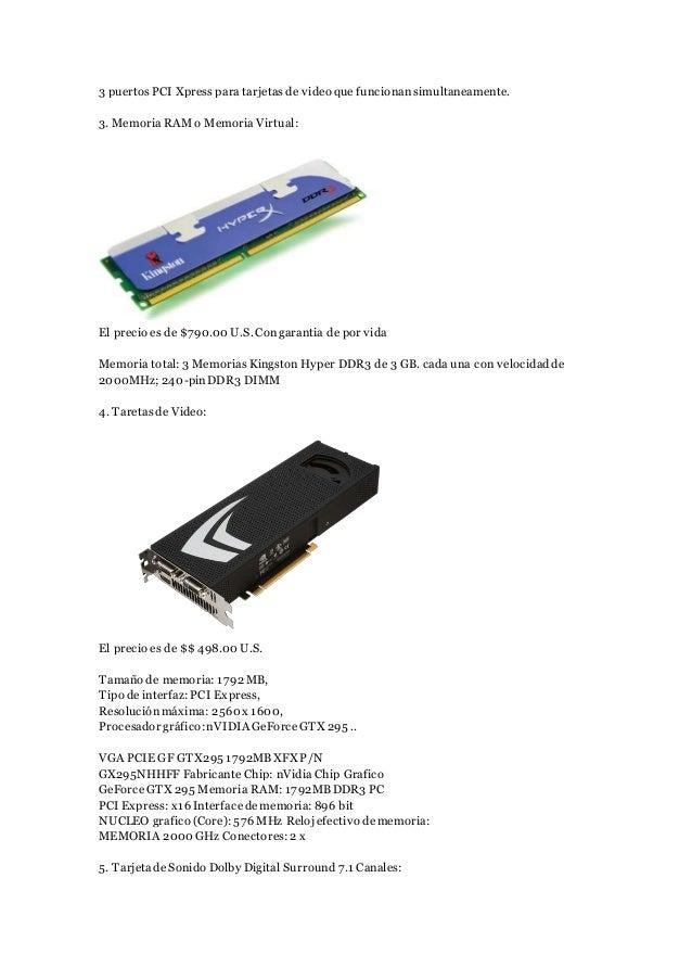3 puertosPCI Xpress para tarjetas de video que funcionan simultaneamente. 3. Memoria RAMo Memoria Virtual: El precio es de...