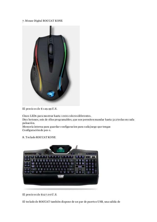 7. Mouse Digital ROCCAT KONE El precio es de $ 129.99U.S. Cinco LEDs para mostrar hasta 1000 coloresdiferentes. Diez boton...
