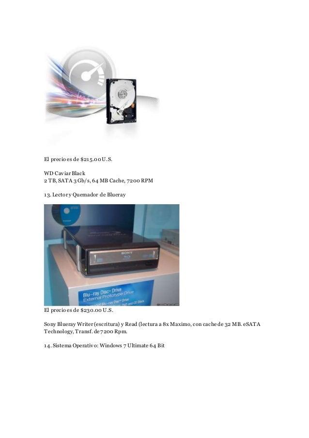 El precio es de $215.00 U.S. WD Caviar Black 2 TB, SATA 3 Gb/s, 64 MB Cache, 7200 RPM 13. Lector y Quemador de Blueray El ...