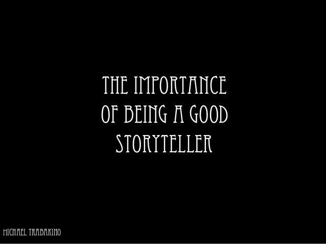 The Importanceof Being a GoodStorytellerMichael Trabakino