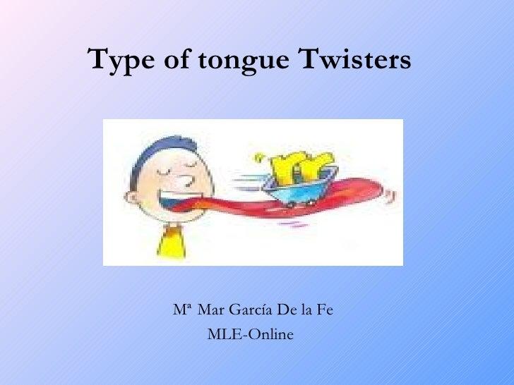 <ul><li>Type of tongue Twisters </li></ul><ul><li>Mª   Mar García De la Fe </li></ul><ul><li>MLE-Online </li></ul>