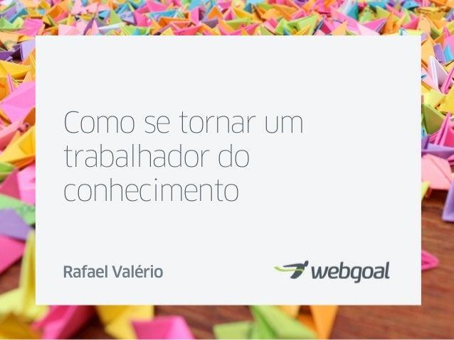 Como se tornar um  trabalhador do  conhecimento  Rafael Valério