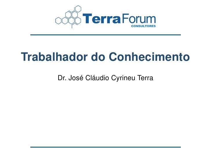 Trabalhador do Conhecimento      Dr. José Cláudio Cyrineu Terra