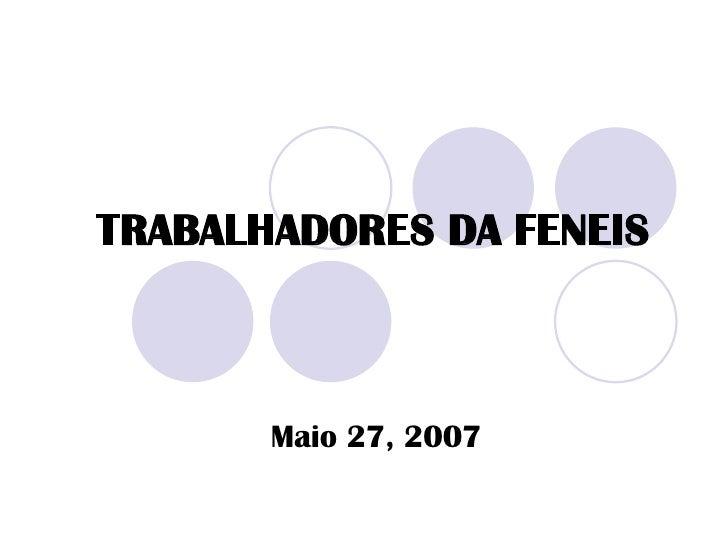 TRABALHADORES DA FENEIS Maio 27, 2007