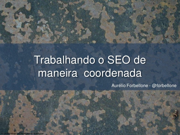 Trabalhando o SEO de maneira coordenada             Aurélio Forbellone - @forbellone