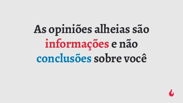 As opiniões alheias são informações e não conclusões sobre você