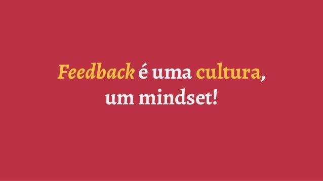 Feedback é uma cultura, um mindset!