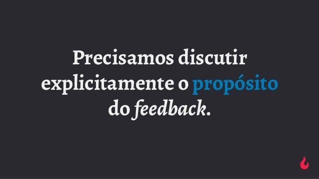 Precisamos discutir explicitamente o propósito do feedback.