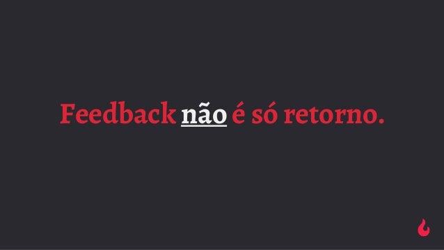Feedback não é só retorno.