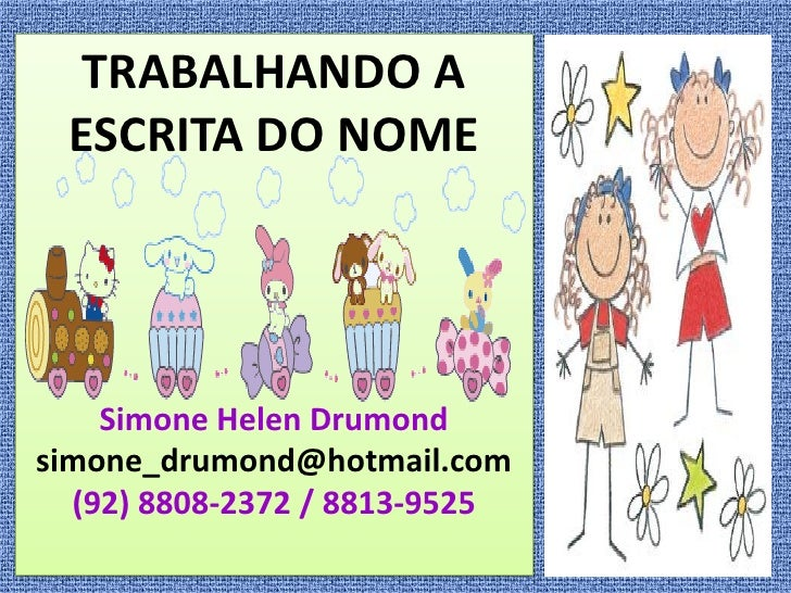 TRABALHANDO A  ESCRITA DO NOME         Simone Helen Drumond simone_drumond@hotmail.com   (92) 8808-2372 / 8813-9525