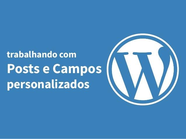 trabalhando com Posts e Campos personalizados