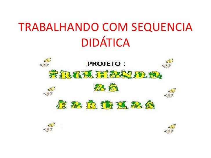TRABALHANDO COM SEQUENCIA DIDÁTICA<br />