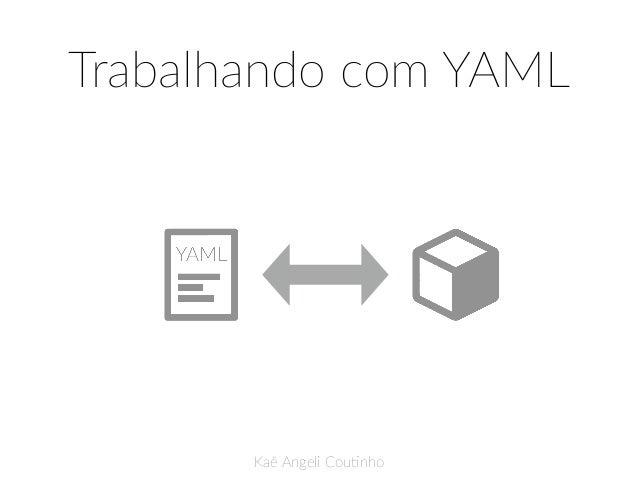 Trabalhando com YAML Kaê Angeli Cou.nho