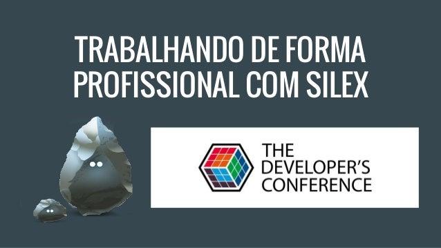 TRABALHANDO DE FORMA PROFISSIONAL COM SILEX
