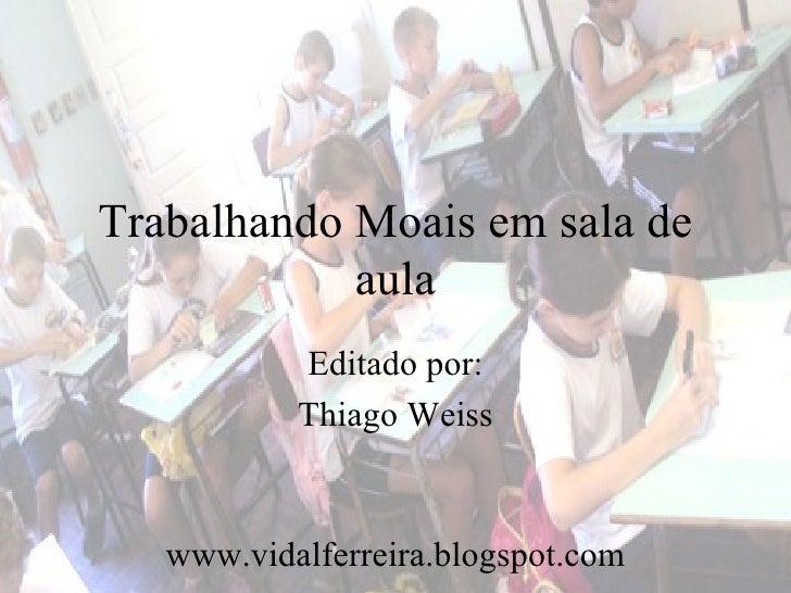 Trabalhando Moais em sala de            aula           Editado por:           Thiago Weiss   www.vidalferreira.blogspot.com