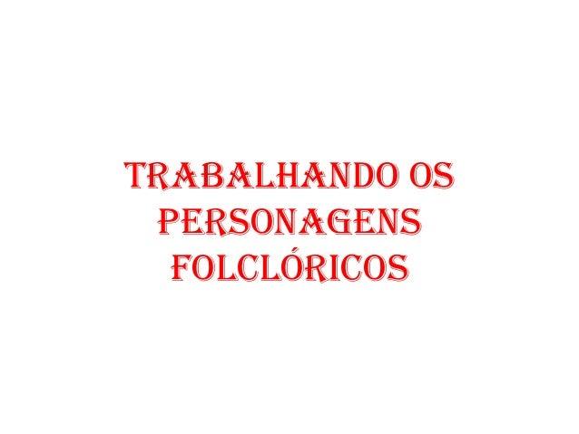 TRABALHANDO OS PERSONAGENS FOLCLÓRICOS