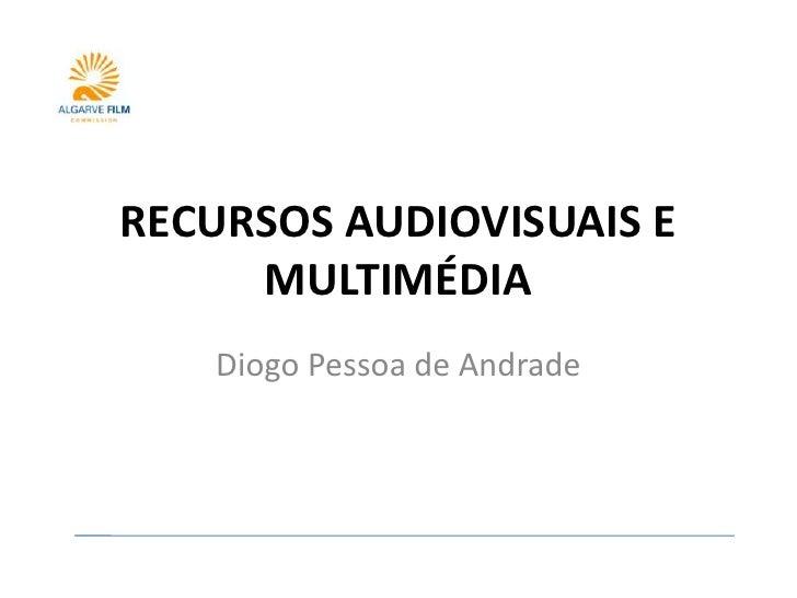 RECURSOS AUDIOVISUAIS E      MULTIMÉDIA    Diogo Pessoa de Andrade