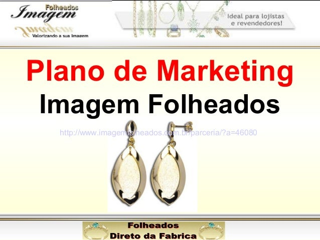 Plano de Marketing Imagem Folheados http://www.imagemfolheados.com.br/parceria/?a=46080