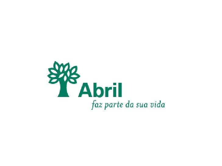O Grupo Abril                      Fundado em 1950                     7.440 funcionários                     R$ 2,7 bi...