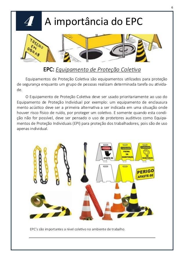 6. 6 4 A importância do EPC EPC  Equipamento de Proteção Coletiva  Equipamentos de Proteção Coletiva são equipamentos utilizados para proteção  de segurança ... 090335ced2