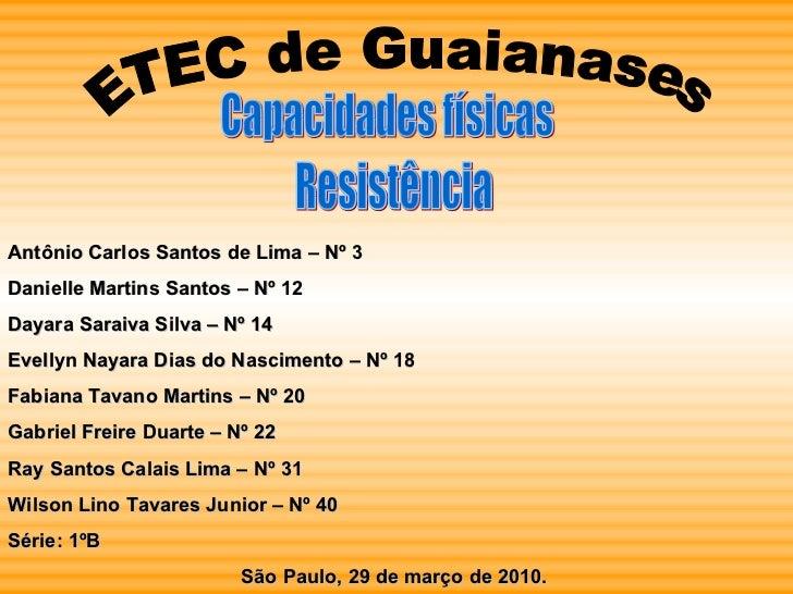 ETEC de Guaianases Resistência Capacidades físicas Antônio Carlos Santos de Lima – Nº 3 Danielle Martins Santos – Nº 12 Da...