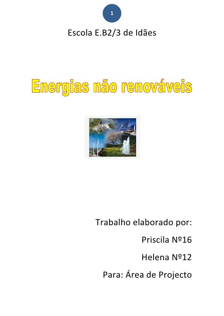 Escola E.B2/3 de Idães<br />Trabalho elaborado por:<br />Priscila Nº16<br />Helena Nº12<br />Para: Área de Projecto<br />I...