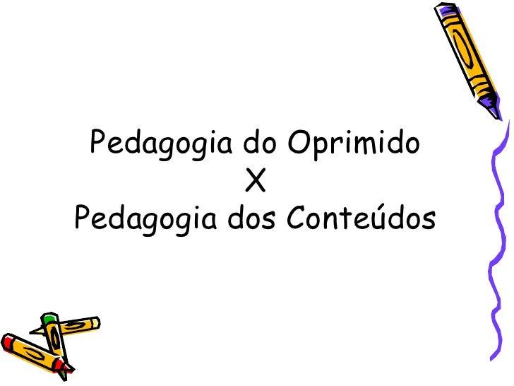 Pedagogia do Oprimido X Pedagogia dos Conteúdos