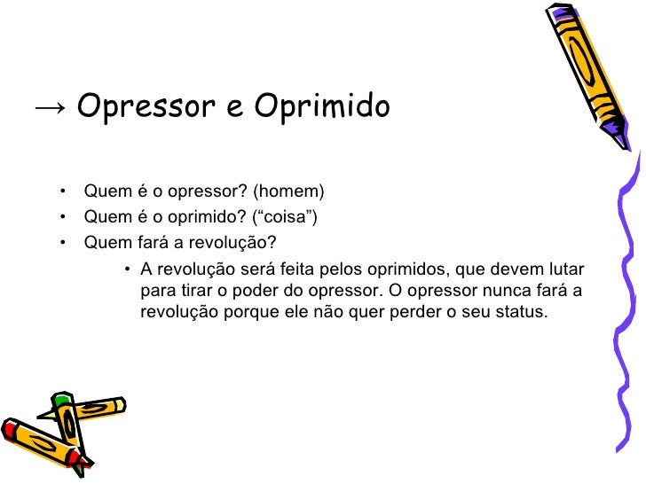 """->  Opressor e Oprimido <ul><li>Quem é o opressor? (homem) </li></ul><ul><li>Quem é o oprimido? (""""coisa"""") </li></ul><ul><l..."""