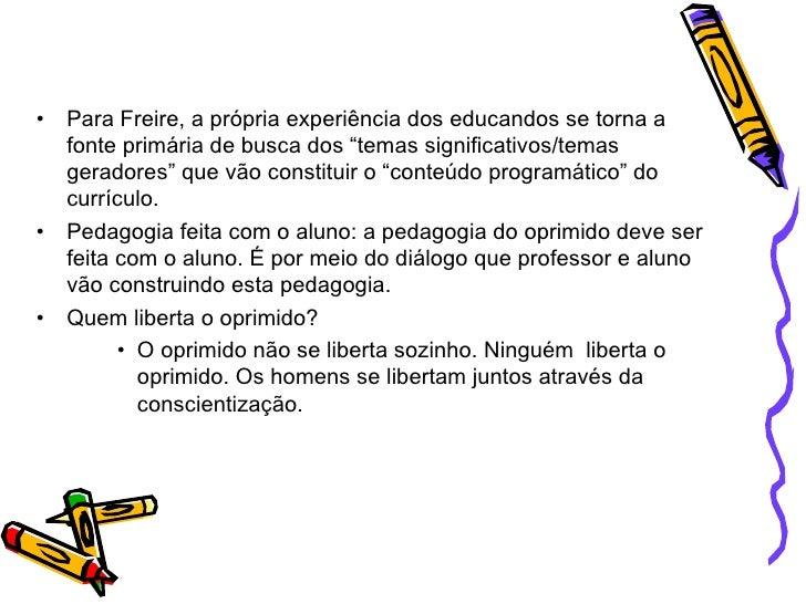 """<ul><li>Para Freire, a própria experiência dos educandos se torna a fonte primária de busca dos """"temas significativos/tema..."""