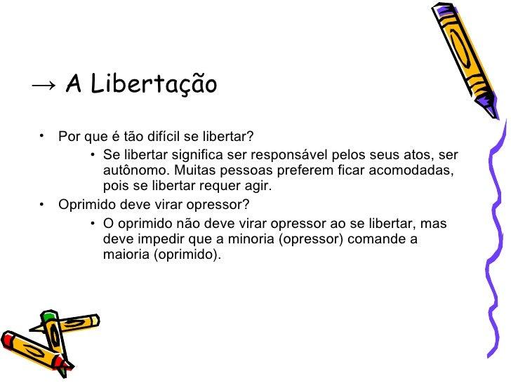 ->  A Libertação <ul><li>Por que é tão difícil se libertar?  </li></ul><ul><ul><ul><li>Se libertar significa ser responsáv...