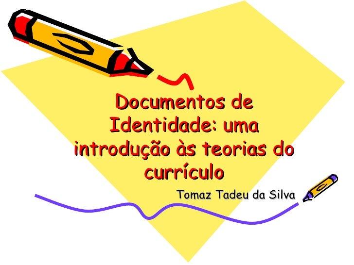Documentos de Identidade: uma introdução às teorias do currículo Tomaz Tadeu da Silva