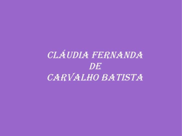 CLÁUDIA FERNANDA DE CARVALHO BATISTA