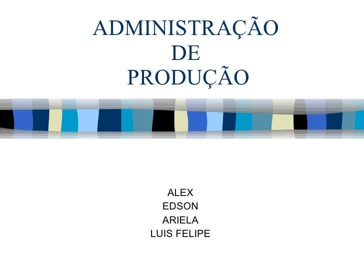 ADMINISTRAÇÃO  DE  PRODUÇÃO ALEX EDSON ARIELA LUIS FELIPE