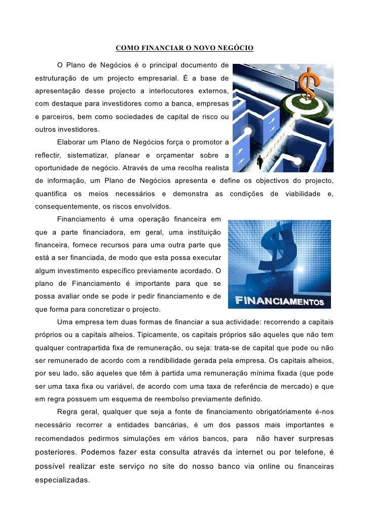 COMO FINANCIAR O NOVO NEGÓCIO        O Plano de Negócios é o principal documento de estruturação de um projecto empresaria...