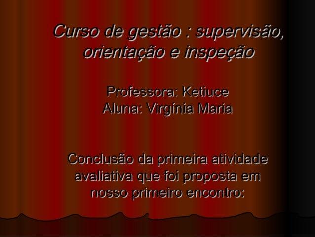 Curso» de gespfã o  supervisão;  orientação e inspeção  Professora:  Ket¡iui: o  Allunai:  VÍFQÍHÍBi Miainiao  Conclusão: ...