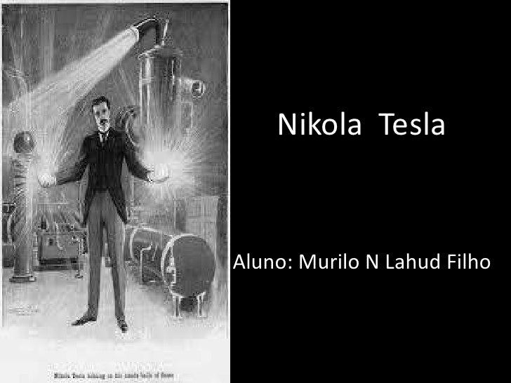 Nikola  Tesla<br />Aluno: Murilo N Lahud Filho<br />