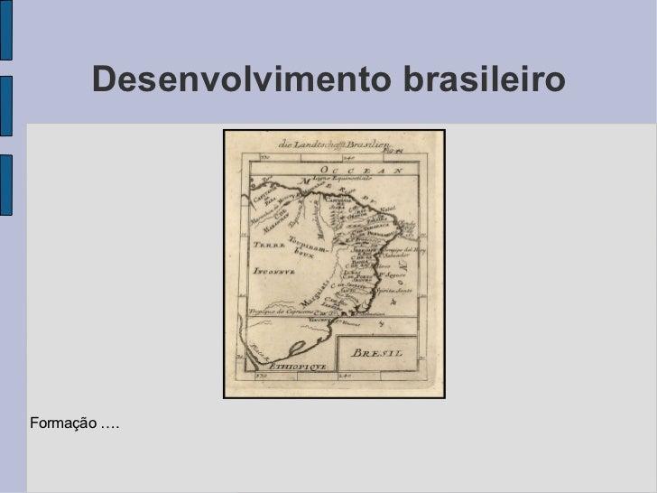 Desenvolvimento brasileiro Formação ….