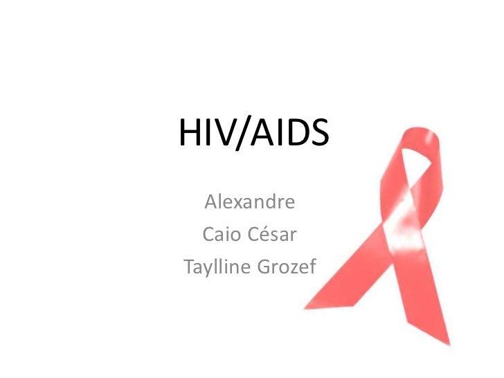 HIV/AIDS  Alexandre  Caio CésarTaylline Grozef