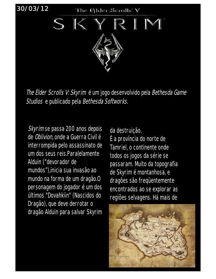 30/03/12  The Elder Scrolls V: Skyrim é um jogo desenvolvido pela Bethesda Game  Studios e publicado pela Bethesda Softwor...