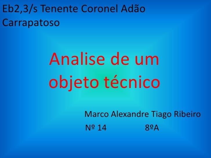Eb2,3/s Tenente Coronel AdãoCarrapatoso         Analise de um         objeto técnico                Marco Alexandre Tiago ...