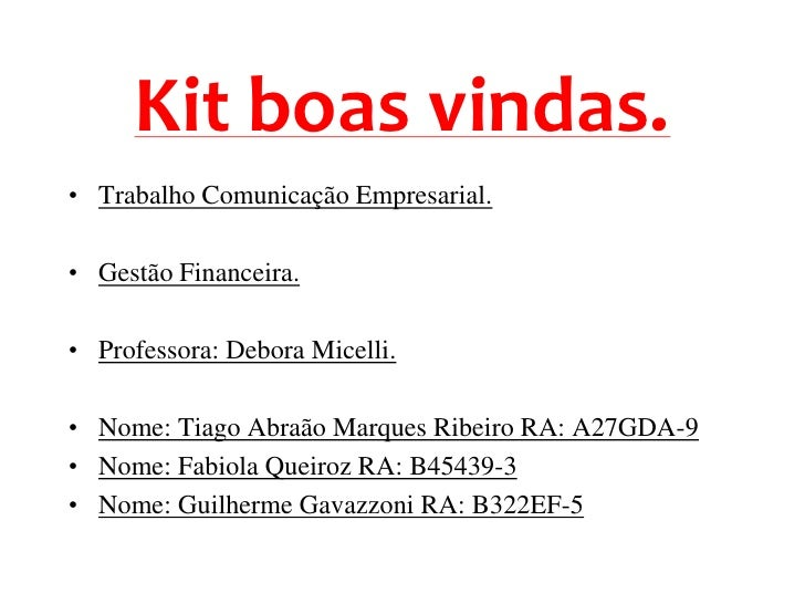 Kit boas vindas.• Trabalho Comunicação Empresarial.• Gestão Financeira.• Professora: Debora Micelli.• Nome: Tiago Abraão M...