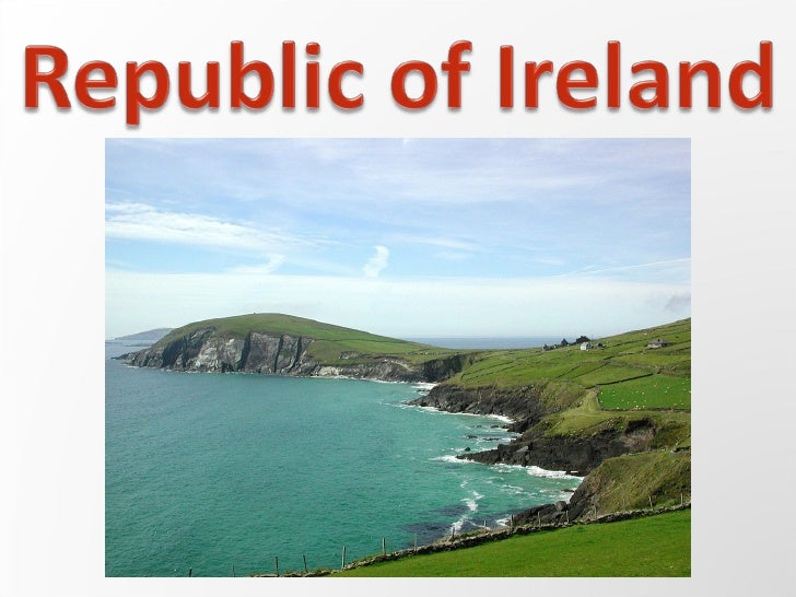 Geography of the country  • The republic of Ireland has  4.47 million people.  • Ireland enjoys a temperate  maritime clim...