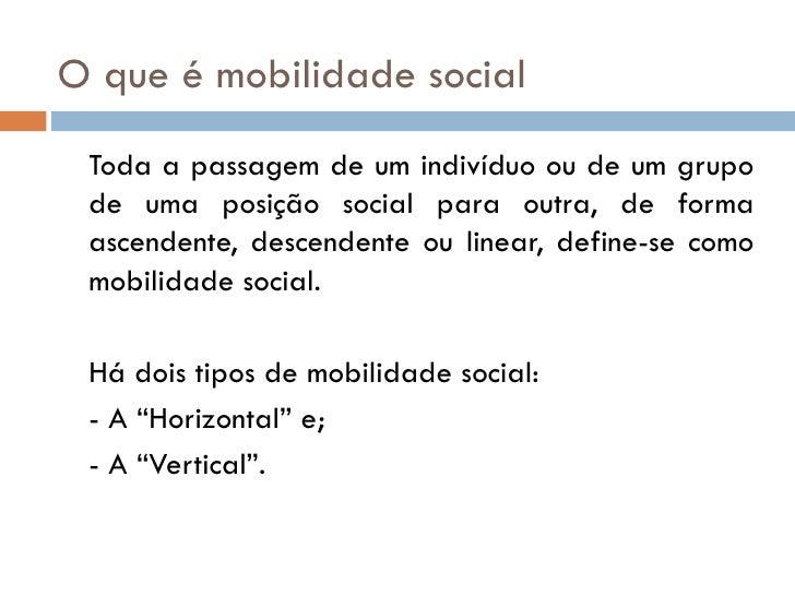 O que é mobilidade social Toda a passagem de um indivíduo ou de um grupo de uma posição social para outra, de forma ascend...