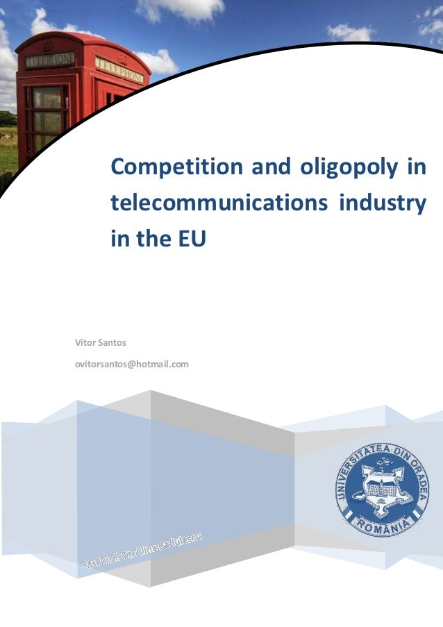 Competition and oligopoly in        telecommunications industry        in the EUVítor Santosovitorsantos@hotmail.com